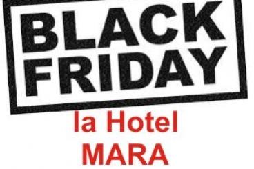 Black Friday la Hotel MARA